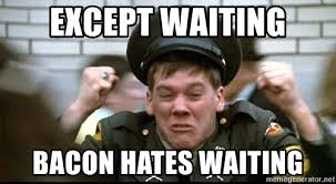 Bacon Meme Generator - except waiting bacon hates waiting kevin bacon animal house meme