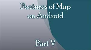 Google Maps For Android Getting Started With Google Maps For Android Features Of Map