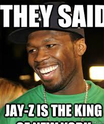 Jay Meme - they said jay z is the king of new york good guy 50 cent quickmeme