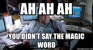 Meme Word Generator - ah ah ah you didn t say the magic word dennis nedry jurassic park