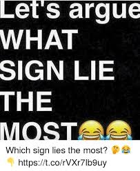 Lie Memes - let s argue what sign lie the which sign lies the most
