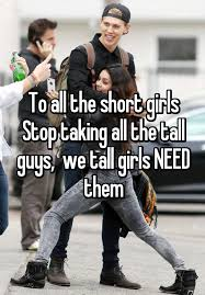 Funny Gay Guy Memes - to all the short girls stop taking all the tall guys we tall girls