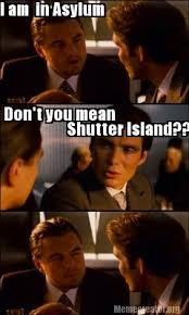 Shutter Island Meme - meme creator i am in asylum don t you mean shutter island