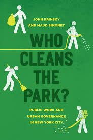 who cleans the park public work and urban governance in new york