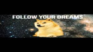 In Your Dreams Meme - follow your dreams doge meme youtube