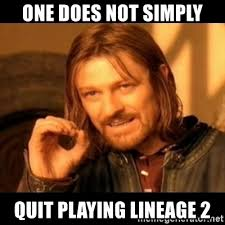 Quit Playing Meme - one does not simply lineage ii forums