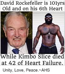 Kimbo Slice Meme - david rockefeller is 101yrs old and on his 6th heart while kimbo