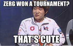 Op Meme - zerg won a tournament that s cute zerg op meme meme generator