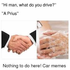Nothing To Do Here Meme - hi man what do you drive a prius nothing to do here car memes