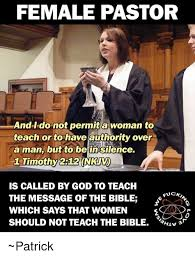 Pastor Meme - female pastor and i do not permita woman to teach or to have