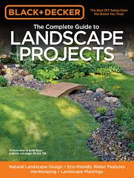 black u0026 decker the complete guide to landscape projects natural