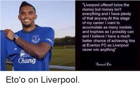 Everton Memes - chang liverpool offered twice the money but money isn t everything