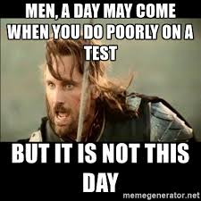 May Day Meme - men a day may come when you do poorly on a test but it is not