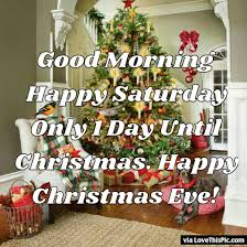 good morning happy saturday happy christmas eve pictures photos