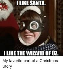 Christmas Story Meme - i like santa llike the wizard ofoz my favorite part of a christmas