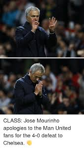 Chelsea Meme - class jose mourinho apologies to the man united fans for the 4 0