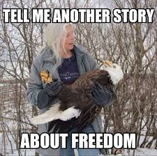 Freedom Meme - tell me another story about freedom weknowmemes