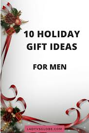 10 holiday gift ideas for men lady vs globe