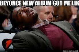 Beyonce New Album Meme - meme maker beyonce new album got me like2