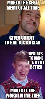 The Best Memes Of All Time - good guy greg vs bad luck brian imgflip