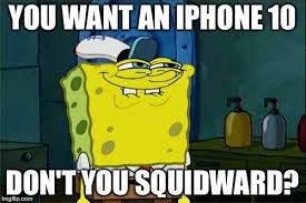 Iphone 10 Meme - iphone x iphone 10 squidward imgflip