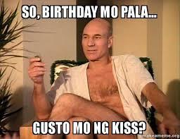 Meme Mo - so birthday mo pala gusto mo ng kiss sexual picard make a meme