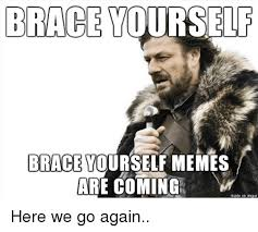 Brace Yourself Meme - brace yourself brace yourself memes are coming made on imgur here we