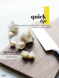 how to remove the smell of garlic from your hands one quick tip
