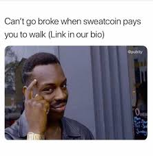 Bio Memes - dopl3r com memes cant go broke when sweatcoin pays you to walk