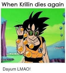 Krillin Meme - when krillin dies again zuoosareunawu 00 zationsaneujuwuo dayum