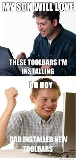 My Son Meme - my son will love these toolbars im installing weknowmemes