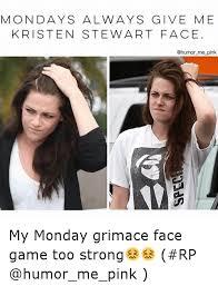 Kristen Stewart Meme - mondays always give me kristen stewart face me pink my monday