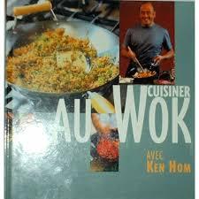 cuisiner avec un wok cuisiner au wok de ken hom livre achat vente neuf occasion