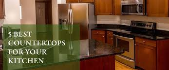 Best Countertops For Kitchen by 5 Best Countertops For Your Kitchen U2013 C U0026 R Construction