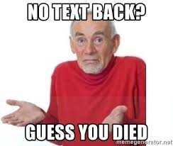 No Text Back Meme - no text back guess you died guess i ll die blank meme generator
