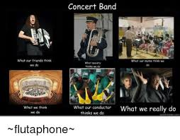 What We Think We Do Meme - what our friends think we do what we think we do concert band what