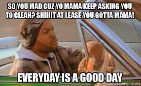 So You Mad Meme - so you mad cuz yo mama keep asking you to clean shiiiit at lease