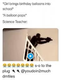 Science Teacher Meme - girl brings birthday balloons into school a balloon pops science