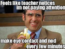Eye Contact Meme - meme creator feels like teacher notices im not paying attention
