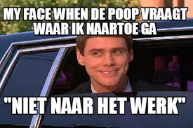 Poop Face Meme - meme maker my face when de poop vraagt waar ik naartoe ga niet