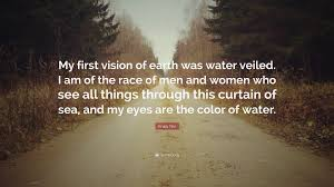 Curtain Vision Anaïs Nin Quote U201cmy First Vision Of Earth Was Water Veiled I Am