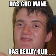 Das It Mane Meme - das gud mane das really gud really high guy meme generator
