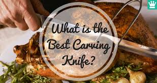 Who Makes The Best Kitchen Knives by What Is The Best Carving Knife U2022 Kitchen Knife King