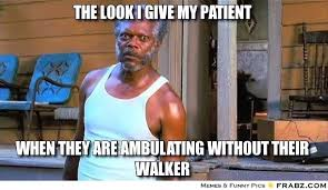 Patient Meme - frabz the look i give my patient when they are ambulating without