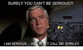 Can Am Meme - surely you can t be serious am serious an don t callme shirley