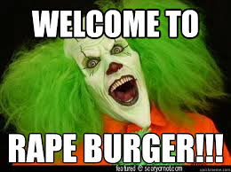 Creepy Clown Meme - welcome to rape burger scary clown quickmeme