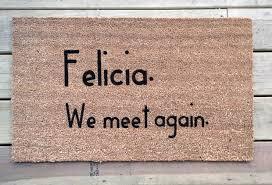 funny doormat quote felicia we meet again