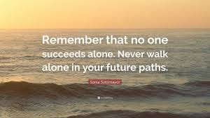 sonia sotomayor quote u201cremember that no one succeeds alone never