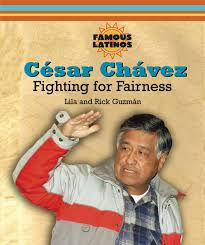 cesar chavez fighting for fairness famous latinos lila guzman
