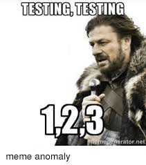 Memes Test - 25 best memes about testing testing 123 testing testing 123